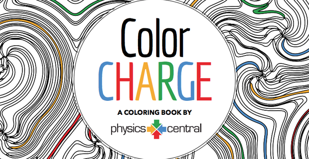 Announcing: Color Charge! Enjoy hours of physics fun with our new grown-up coloring book.